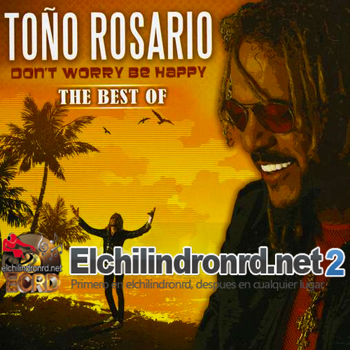 [2009] Toño Rosario - Don't Worry Be Happy. The Best Of